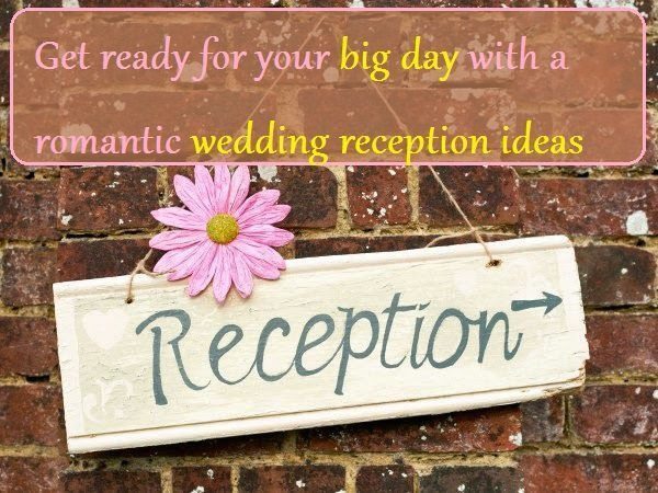 Get Ready For Your Big Day With A Romantic Wedding Reception Ideas