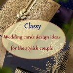 Classy Wedding cards design ideas for the stylish couple